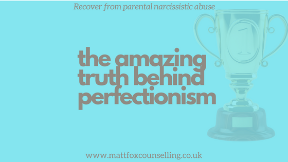 overcoming perfectionism matt fox counselling healing parental narcissistic abuse