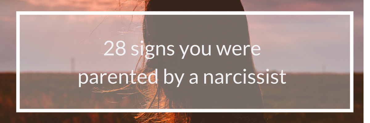 28 signs you were parented by a narcissist