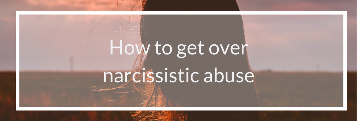 how to get over narcissistic abuse